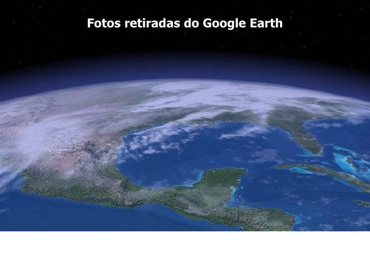 Fotos retiradas do Google Earth