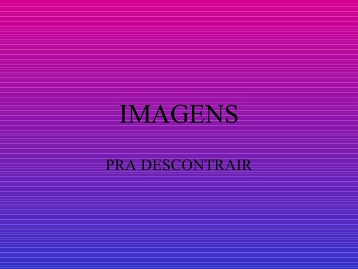 IMAGENS PRA DESCONTRAIR