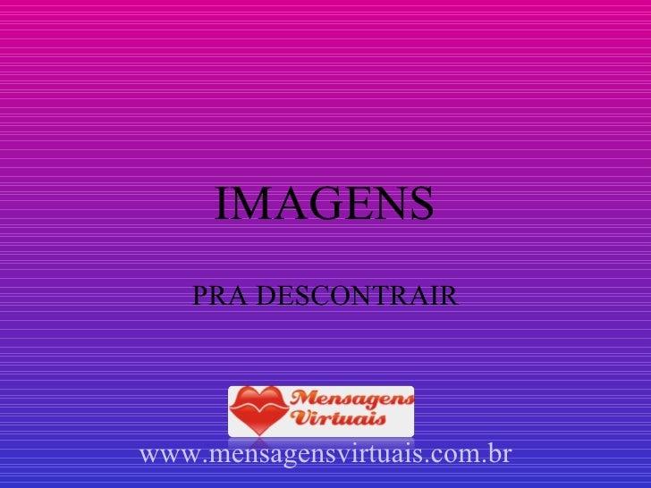 IMAGENS PRA DESCONTRAIR www.mensagensvirtuais.com.br