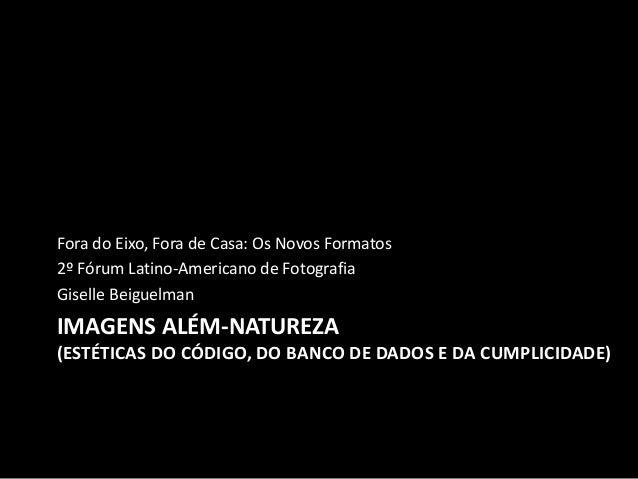 IMAGENS ALÉM-NATUREZA (ESTÉTICAS DO CÓDIGO, DO BANCO DE DADOS E DA CUMPLICIDADE) Fora do Eixo, Fora de Casa: Os Novos Form...
