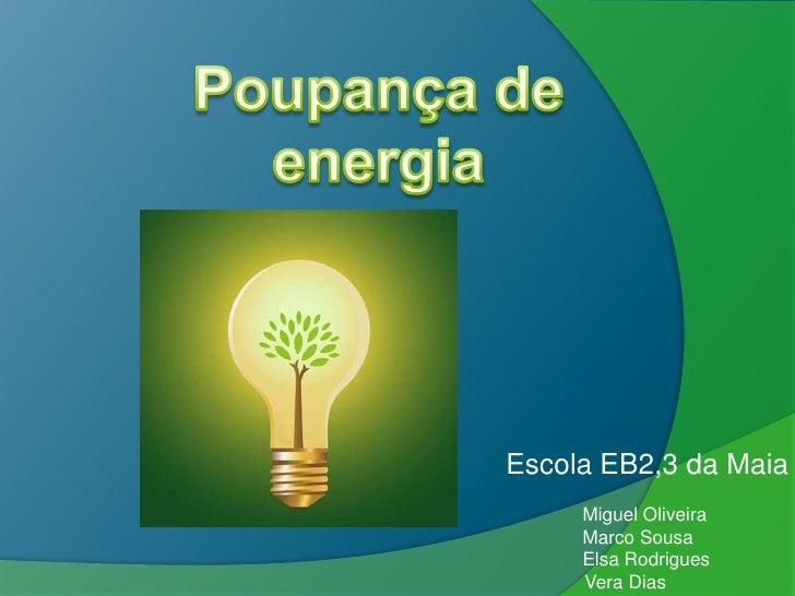 Escola EB2,3 da Maia     Miguel Oliveira     Marco Sousa     Elsa Rodrigues     Vera Dias