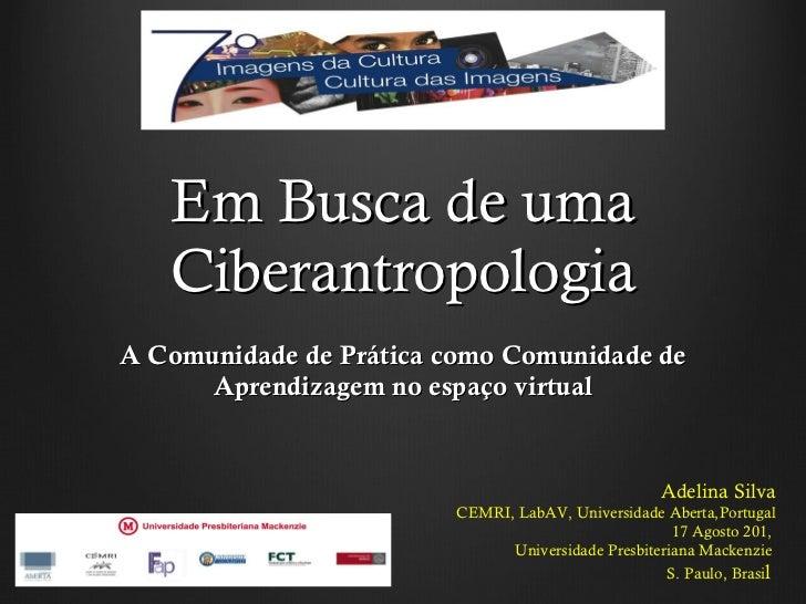 Em Busca de uma Ciberantropologia A Comunidade de Prática como Comunidade de Aprendizagem no espaço virtual Adelina Silva ...