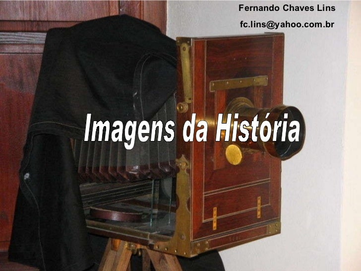 Imagens da História Fernando Chaves Lins [email_address]