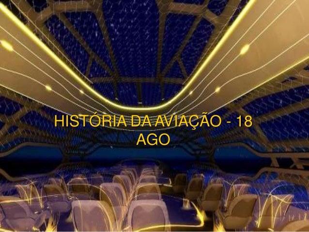 HISTÓRIA DA AVIAÇÃO - 18  AGO