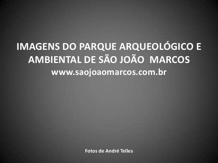 IMAGENS DO PARQUE ARQUEOLÓGICO E  AMBIENTAL DE SÃO JOÃO MARCOS      www.saojoaomarcos.com.br             Fotos de André Te...