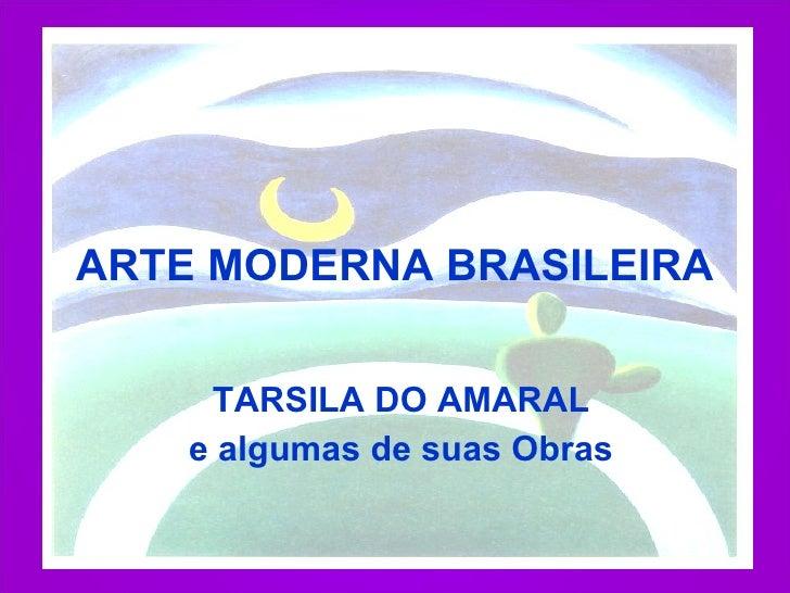 ARTE MODERNA BRASILEIRA TARSILA DO AMARAL e algumas de suas Obras