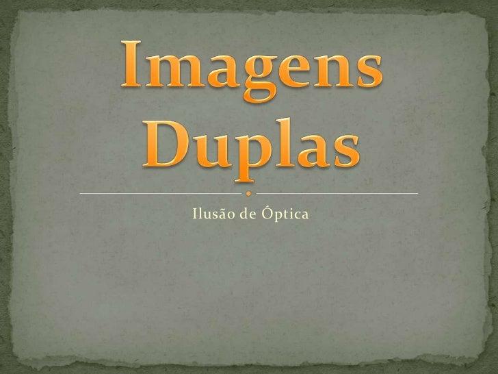 Ilusão de Óptica<br />Imagens Duplas<br />