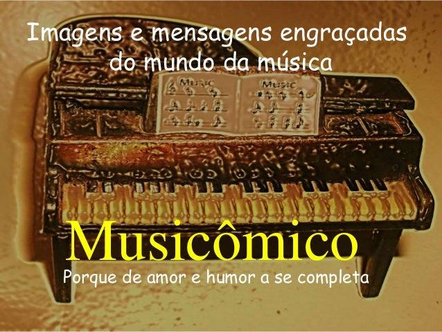 MusicômicoPorque de amor e humor a se completa Imagens e mensagens engraçadas do mundo da música