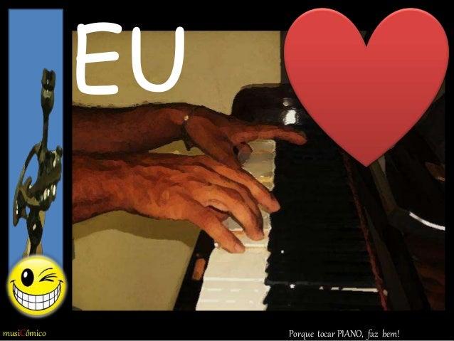 musiCômico EU Porque tocar PIANO, faz bem!