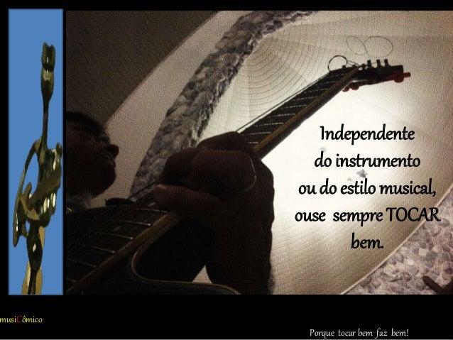Porque canatr musiCômico Porque tocar bem faz bem! Independente do instrumento ou do estilo musical, ouse sempre TOCAR bem.
