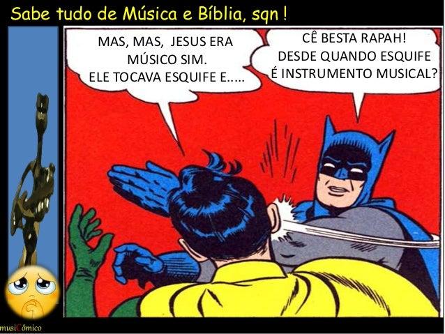 musiCômico Sabe tudo de Música e Bíblia, sqn ! MAS, MAS, JESUS ERA MÚSICO SIM. ELE TOCAVA ESQUIFE E..... CÊ BESTA RAPAH! D...
