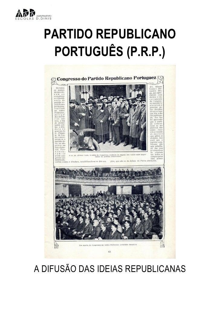 PARTIDO REPUBLICANO    PORTUGUÊS (P.R.P.)     A DIFUSÃO DAS IDEIAS REPUBLICANAS