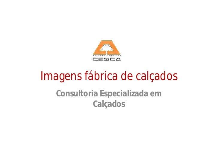 Imagens fábrica de calçados   Consultoria Especializada em             Calçados