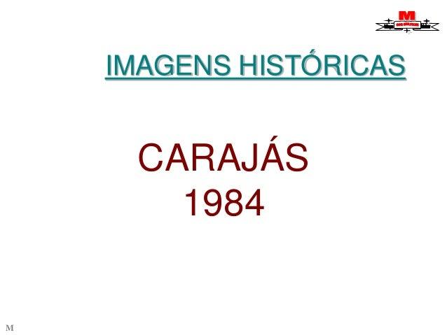 IMAGENS HISTÓRICAS  M  CARAJÁS  1984
