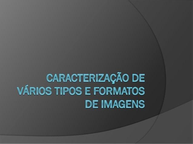 Conteúdos  Tipos  Imagens vetoriais  Imagens matriciais/mapa de bits  Diferenças  Formatos de ficheiros e extensões ...