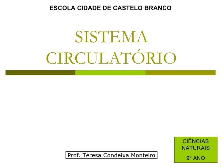 SISTEMA CIRCULATÓRIO ESCOLA CIDADE DE CASTELO BRANCO CIÊNCIAS NATURAIS 9º ANO Prof. Teresa Condeixa Monteiro