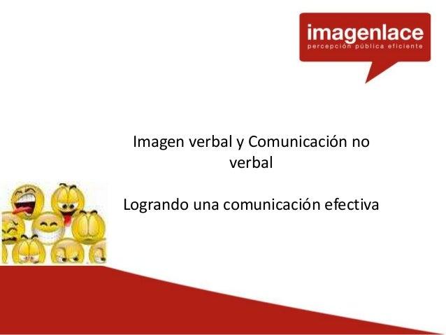 Imagen verbal y Comunicación no  verbal  Logrando una comunicación efectiva