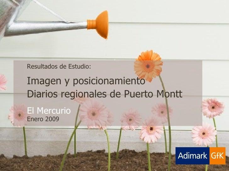 Resultados de Estudio: Imagen y posicionamiento  Diarios regionales de Puerto Montt El Mercurio Enero 2009