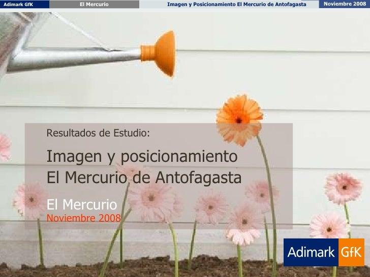 Resultados de Estudio: Imagen y posicionamiento  El Mercurio de Antofagasta El Mercurio Noviembre 2008