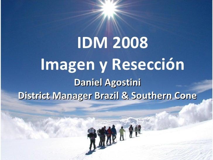 IDM 2008 Imagen y Resección Daniel Agostini District Manager Brazil & Southern Cone