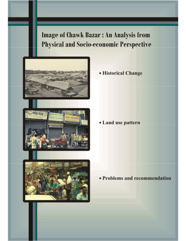 Image of Chawk Bazar: An analysis from Physical andSocio-economic PerspectivePrepared byGroup 02Afia Sultana Shanta (06 15...
