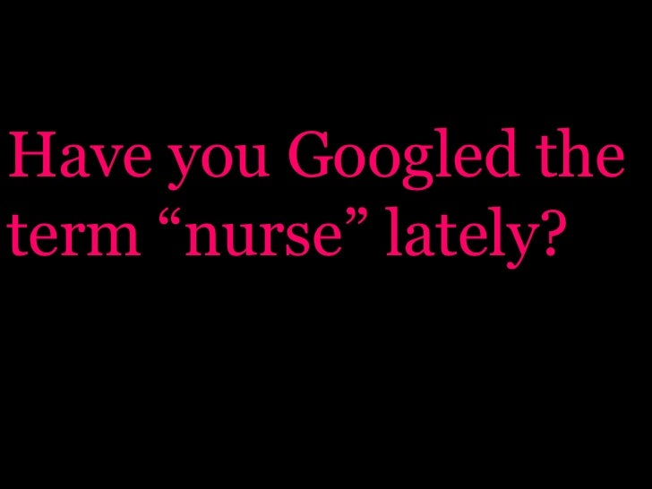 """Have you Googled the term """"nurse"""" lately?"""