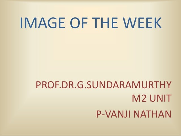 IMAGE OF THE WEEK PROF.DR.G.SUNDARAMURTHY M2 UNIT P-VANJI NATHAN