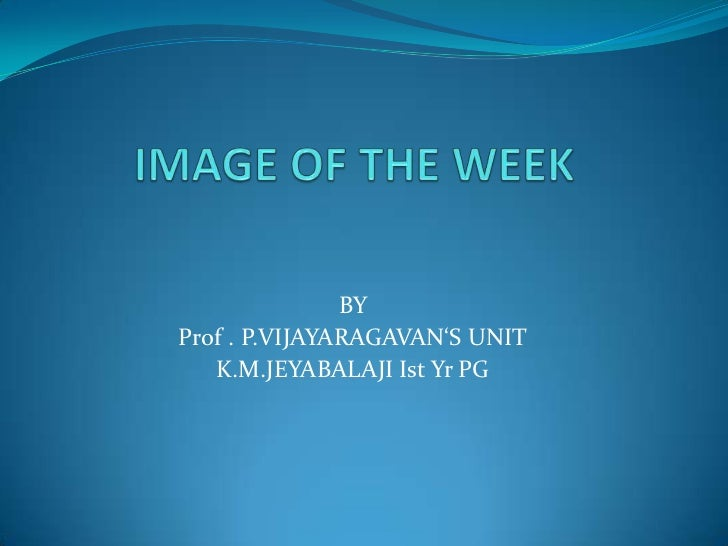IMAGE OF THE WEEK<br />BY <br />Prof . P.VIJAYARAGAVAN'S UNIT         <br />K.M.JEYABALAJI Ist Yr PG    <br />