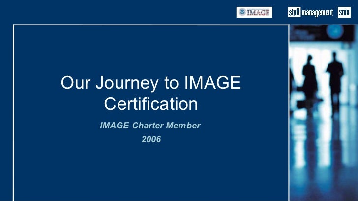 Our Journey to IMAGE Certification IMAGE Charter Member  2006