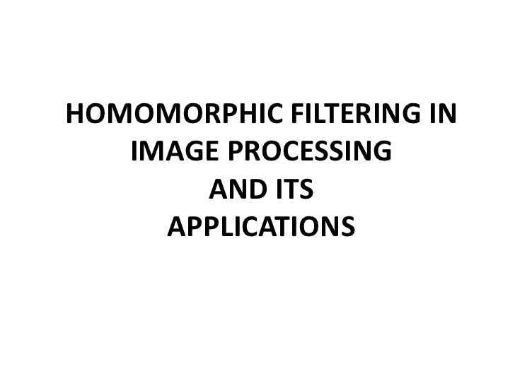 HOMOMORPHIC FILTERING IN IMAGE PROCESSING AND ITSAPPLICATIONS<br />