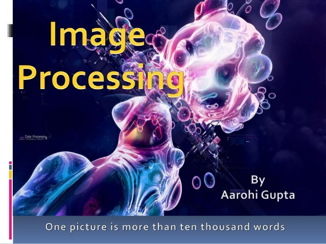 Image processing involves processingor altering an existing image in a desiredmanner.The next step is obtaining an image i...