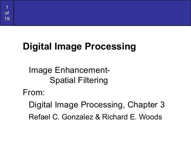 1of19Digital Image ProcessingImage Enhancement-Spatial FilteringFrom:Digital Image Processing, Chapter 3Refael C. Gonzalez...