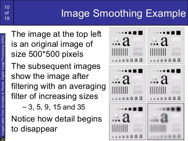 10of19Image Smoothing ExampleThe image at the top leftis an original image ofsize 500*500 pixelsThe subsequent imagesshow ...