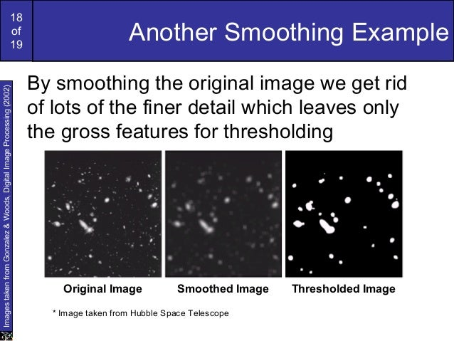 18of19Another Smoothing ExampleBy smoothing the original image we get ridof lots of the finer detail which leaves onlythe ...