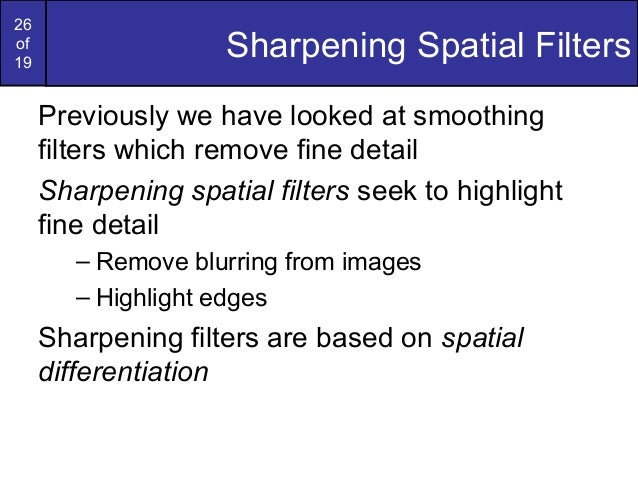 26of19Sharpening Spatial FiltersPreviously we have looked at smoothingfilters which remove fine detailSharpening spatial f...