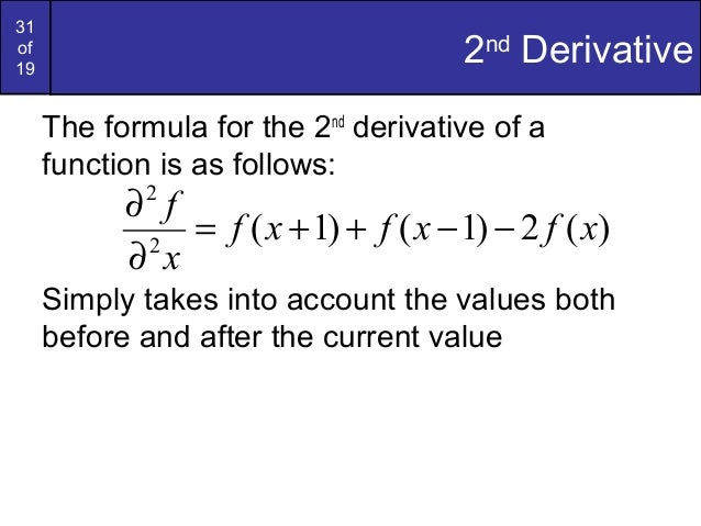 31of192ndDerivativeThe formula for the 2ndderivative of afunction is as follows:Simply takes into account the values bothb...