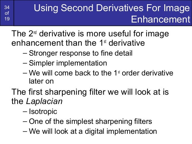 34of19Using Second Derivatives For ImageEnhancementThe 2ndderivative is more useful for imageenhancement than the 1stderiv...