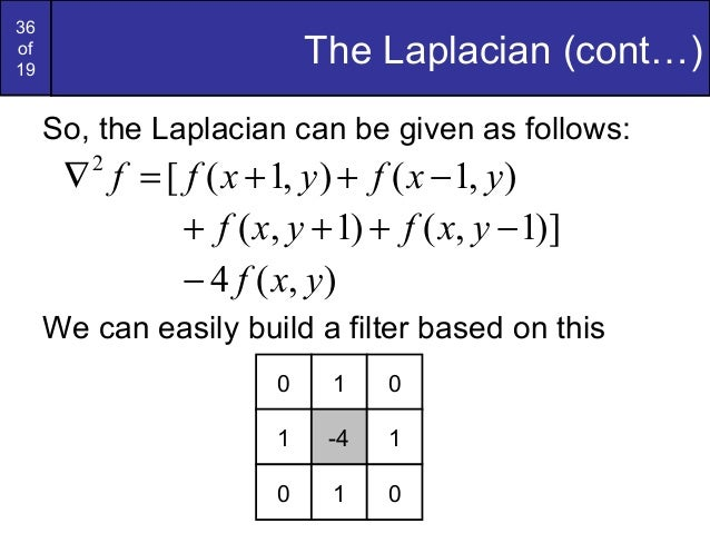 36of19The Laplacian (cont…)So, the Laplacian can be given as follows:We can easily build a filter based on this),1(),1([2y...
