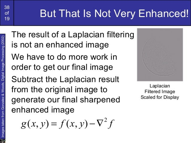 38of19But That Is Not Very Enhanced!The result of a Laplacian filteringis not an enhanced imageWe have to do more work ino...