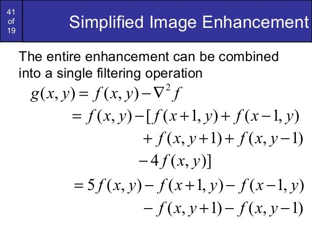41of19Simplified Image EnhancementThe entire enhancement can be combinedinto a single filtering operation),1(),1([),( yxfy...