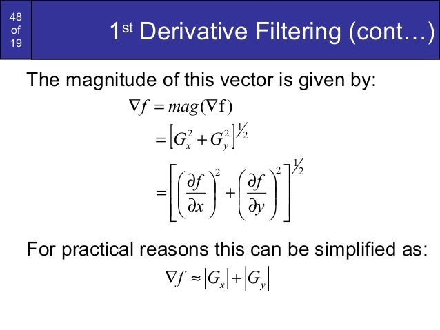 48of191stDerivative Filtering (cont…)The magnitude of this vector is given by:For practical reasons this can be simplified...