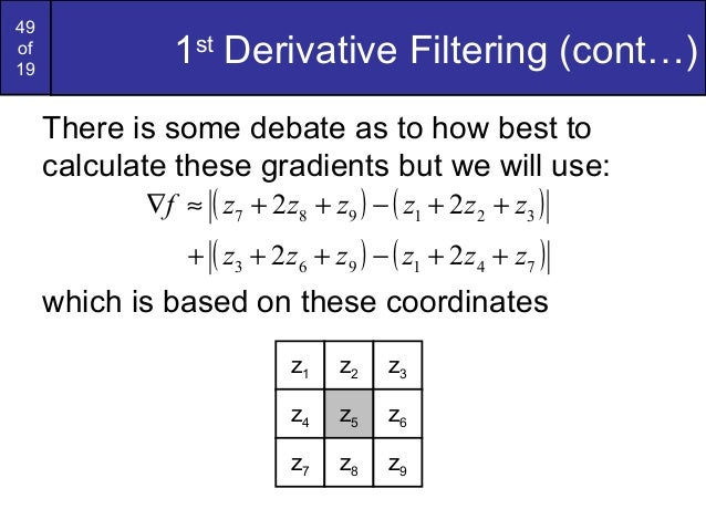 49of191stDerivative Filtering (cont…)There is some debate as to how best tocalculate these gradients but we will use:which...
