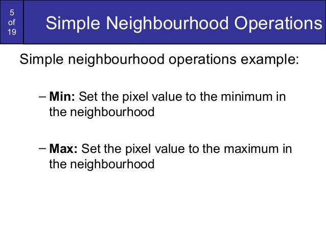 5of19Simple Neighbourhood OperationsSimple neighbourhood operations example:– Min: Set the pixel value to the minimum inth...