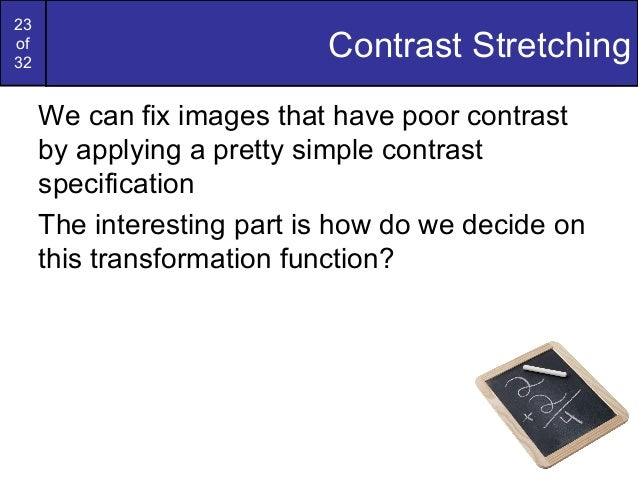 23of32Contrast StretchingWe can fix images that have poor contrastby applying a pretty simple contrastspecificationThe int...