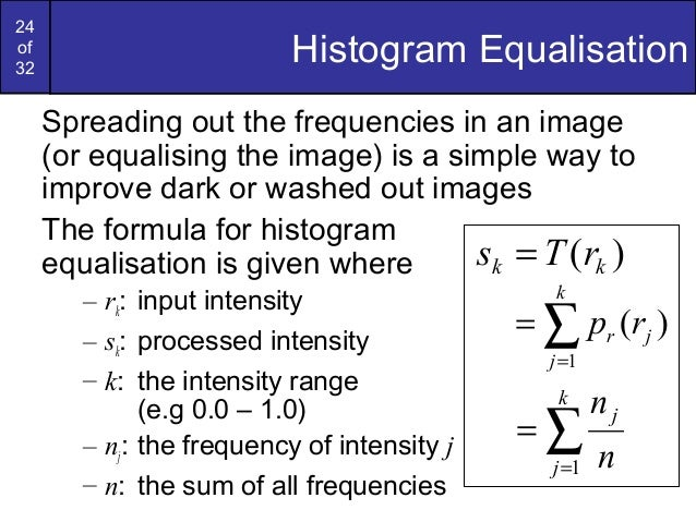24of32Histogram EqualisationSpreading out the frequencies in an image(or equalising the image) is a simple way toimprove d...