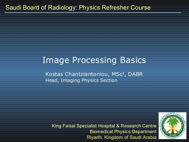 Saudi Board of Radiology: Physics Refresher Course Kostas Chantziantoniou, MSc 2 , DABR Head, Imaging Physics Section King...