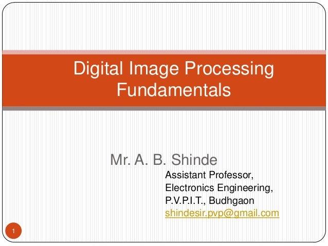 Mr. A. B. Shinde Assistant Professor, Electronics Engineering, P.V.P.I.T., Budhgaon shindesir.pvp@gmail.com Digital Image ...
