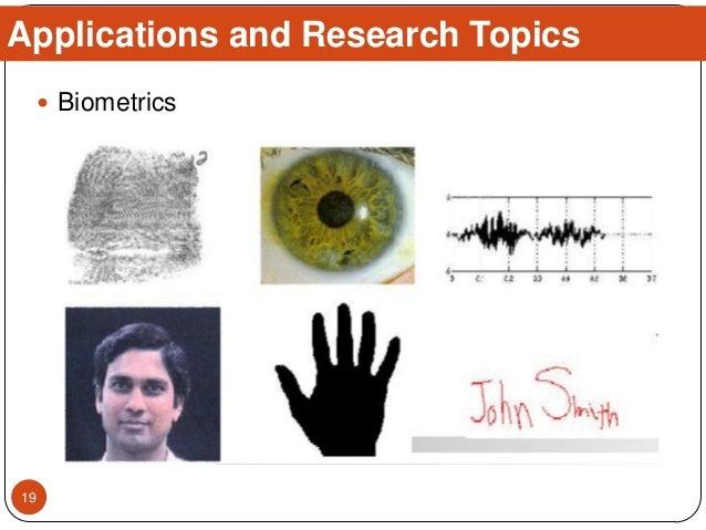  Biometrics Applications and Research Topics 19