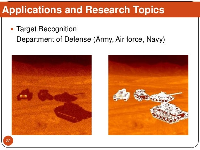  Target Recognition Department of Defense (Army, Air force, Navy) Applications and Research Topics 22