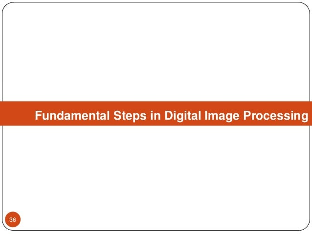 Fundamental Steps in Digital Image Processing 36